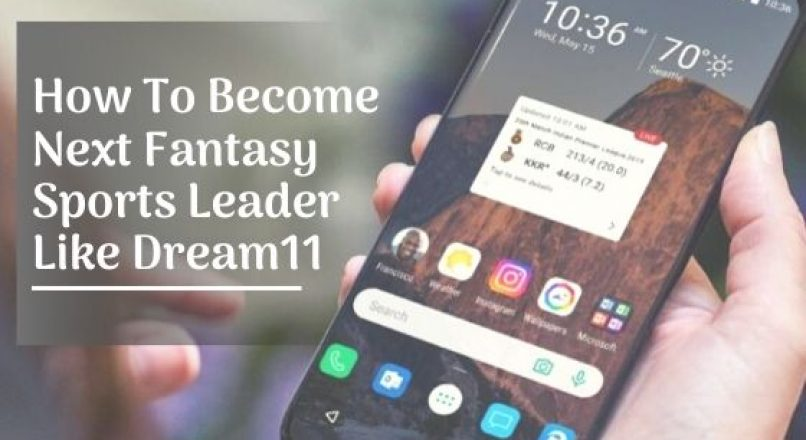 How To Become Next Fantasy Sports Leader Like Dream11