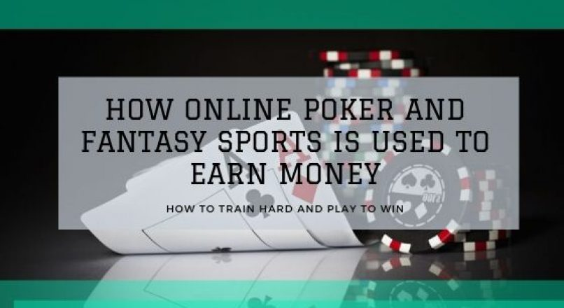 How Online Poker and Fantasy Sports Is Used to Earn Money